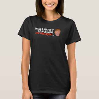 Marla Maples ex-husband for President- - .png T-Shirt