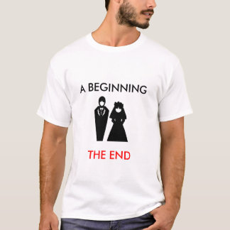 marriage, A BEGINNING, THE END T-Shirt