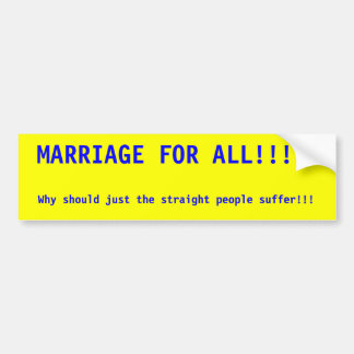 MARRIAGE FOR ALL!!!!! , Why should just the str... Bumper Sticker