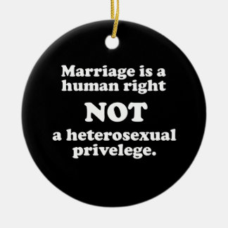 Marriage is a human right, not a heterosexual priv ornament
