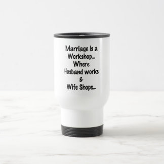 MARRIAGE IS A WORKSHOP FUNNY 15 OZ STAINLESS STEEL TRAVEL MUG