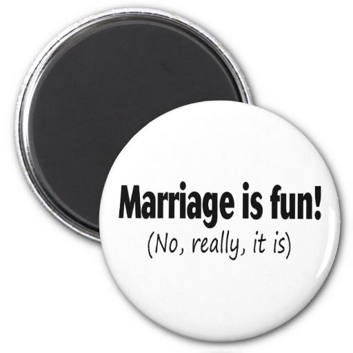 Marriage Is Fun, No Really Fridge Magnets