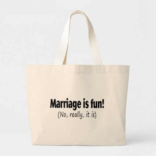 Marriage Is Fun No Really It Is Bag