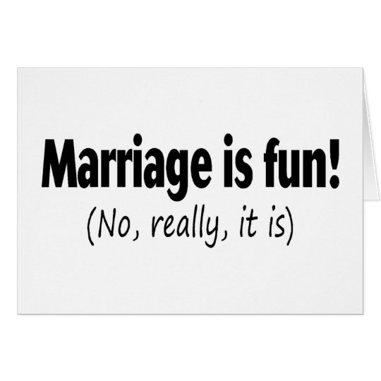 Marriage Is Fun No Really It Is Card