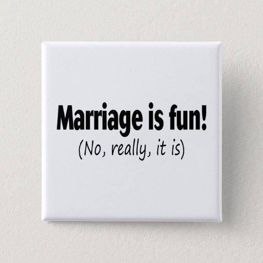 Marriage Is Fun, No Really Pinback Button