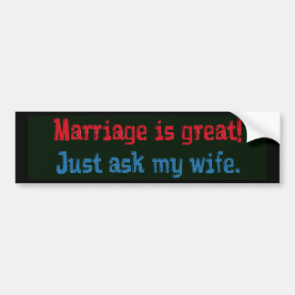 Marriage is great . . . bumper sticker