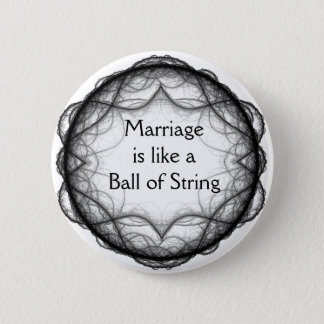 Marriage is like a Ball of String Pin-Back Button