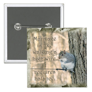 Marriage is Like a High Wire Act Squirrel Button