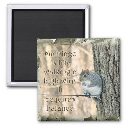 Marriage is Like a High Wire Act Squirrel Fridge Magnet