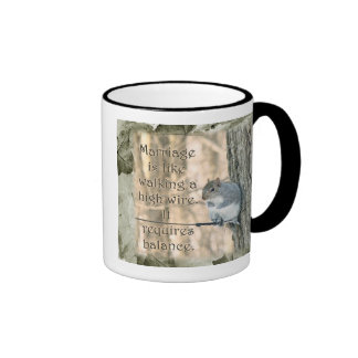 Marriage is Like a High Wire Act Squirrel Ringer Mug