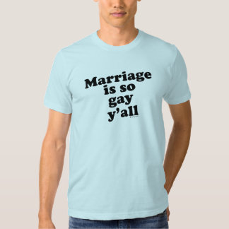 MARRIAGE IS SO GAY Y'ALL! T SHIRT