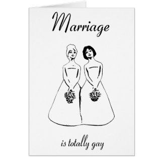 Marriage Is Totally Gay — female couple Card