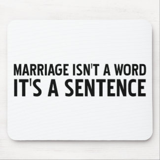 Marriage Isn't A Word Its A Sentence Mouse Pad