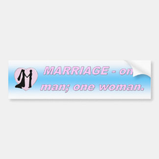 MARRIAGE - ONE MAN; ONE WOMAN BUMPER STICKERS