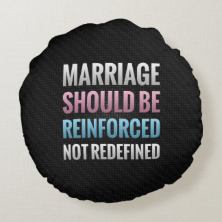 Marriage Should Be Reinforced Round Pillow