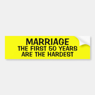 MARRIAGE: THE FIRST 50 YEARS ARE THE HARDEST BUMPER STICKERS