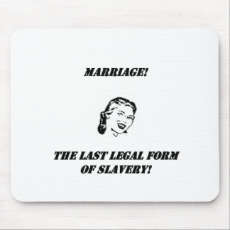 marriage the last legal form of slavery! mouse pad