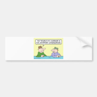 marriage unintended consequences bumper sticker