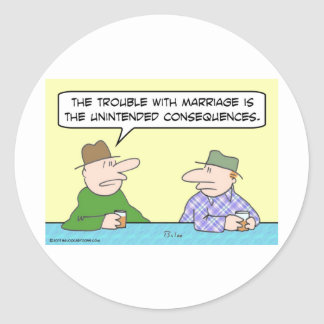 marriage unintended consequences classic round sticker