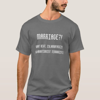 Marriage?!  What next... T-Shirt