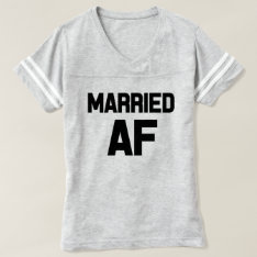 Married Af Funny Women's Shirt at Zazzle