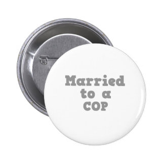 MARRIED TO A COP PINBACK BUTTON