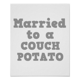 MARRIED TO A COUCH POTATO POSTER