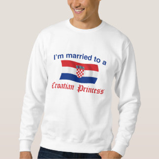 Married to a Croatian Princess Sweatshirt
