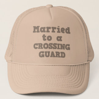 MARRIED TO A CROSSING GUARD TRUCKER HAT