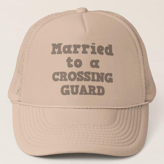 MARRIED TO A CROSSING GUARD TRUCKER HAT