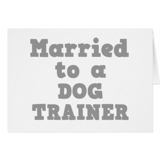 MARRIED TO A DOG TRAINER GREETING CARD