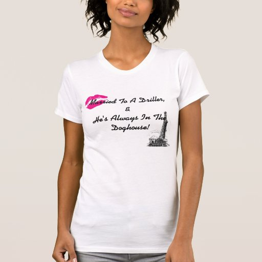 Married to a Driller T-Shirt