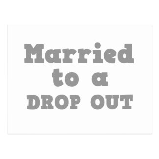 MARRIED TO A DROP OUT POSTCARD