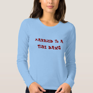 married to a fire dawg T-Shirt
