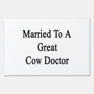 Married To A Great Cow Doctor Signs