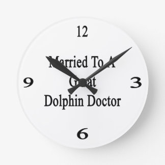 Married To A Great Dolphin Doctor Round Wallclocks