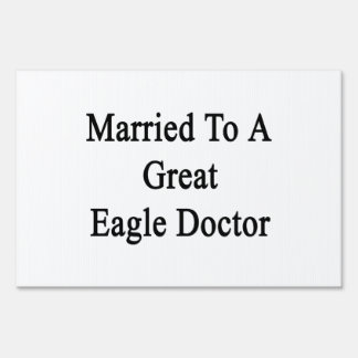 Married To A Great Eagle Doctor Yard Signs