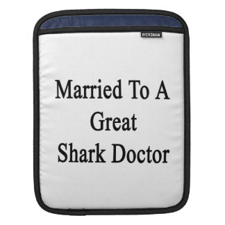 Married To A Great Shark Doctor Sleeve For iPads