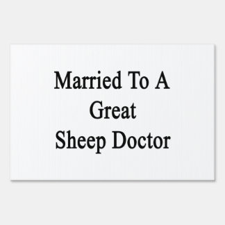 Married To A Great Sheep Doctor Yard Sign