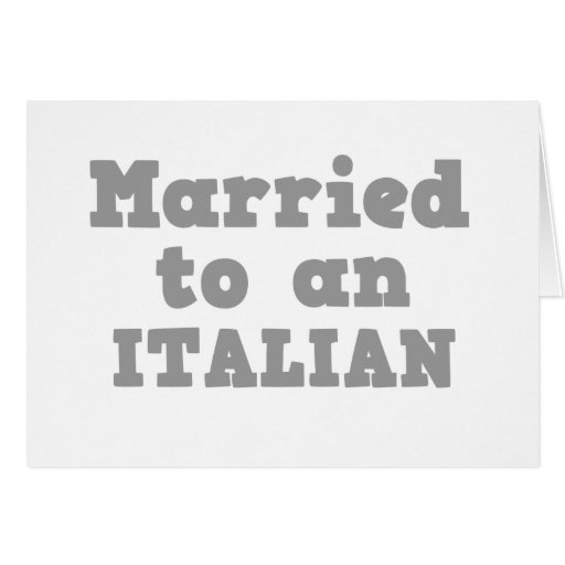 MARRIED TO A ITALIAN GREETING CARD