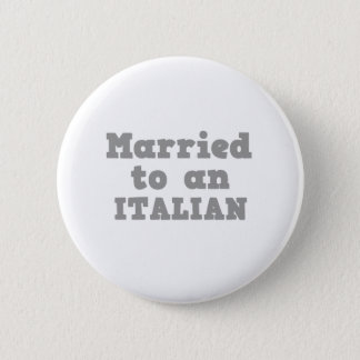 MARRIED TO A ITALIAN PINBACK BUTTON