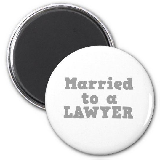 MARRIED TO A LAWYER MAGNET
