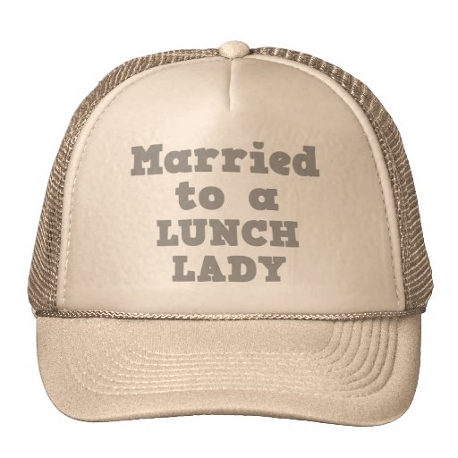 MARRIED TO A LUNCH LADY TRUCKER HAT