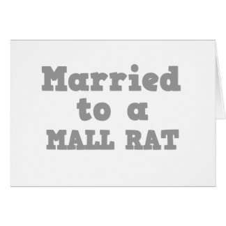 MARRIED TO A MALL RAT GREETING CARD