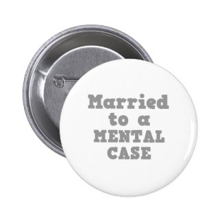 MARRIED TO A MENTAL CASE PINBACK BUTTON