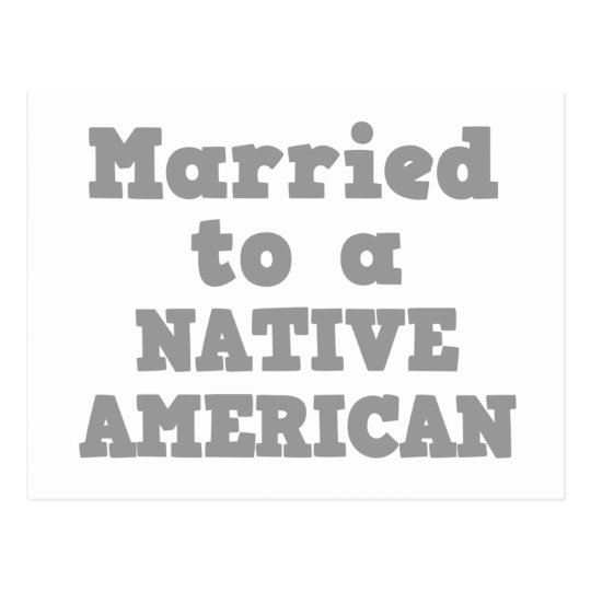MARRIED TO A NATIVE AMERICAN POSTCARD