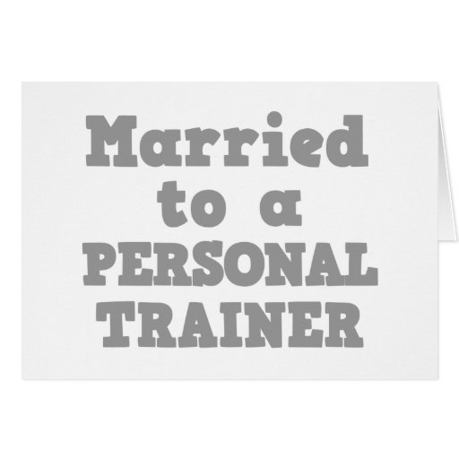 MARRIED TO A PERSONAL TRAINER GREETING CARD