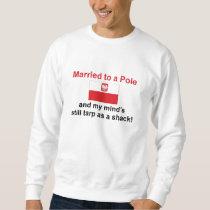Married To A Pole... Sweatshirt