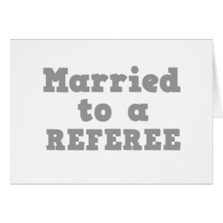 MARRIED TO A REFEREE CARD