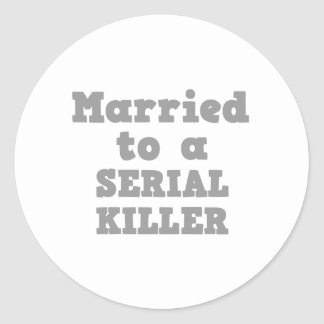 MARRIED TO A SERIAL KILLER CLASSIC ROUND STICKER